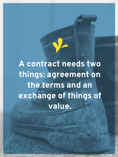 For a valid contract we need two elements: an agreement on the terms of the contract and an exchange of things of value.