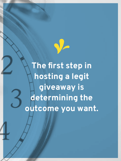 The first step to hosting a legit blog giveaway is determining your outcome. Once you know that you can determine what kind of giveaway you are hosting.