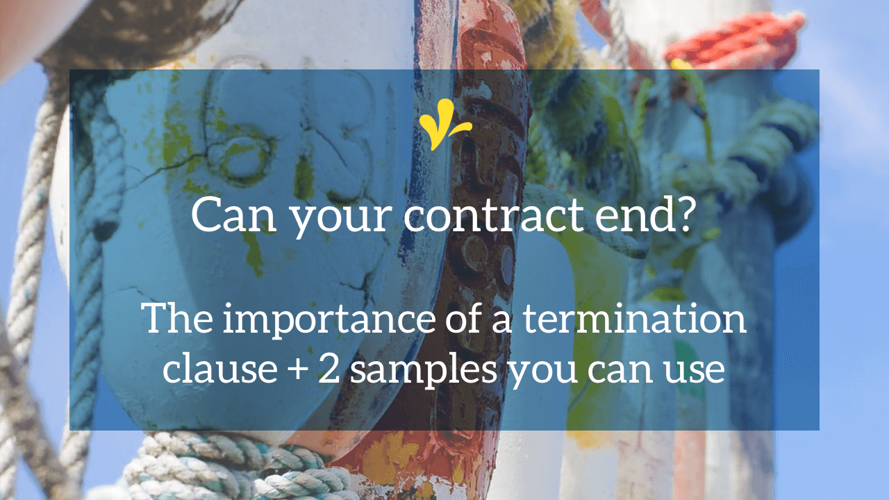 A termination clause is how you get out of a contract. Tara Reed learned the importance of this the hard way. Read her story and see 2 samples you can use.