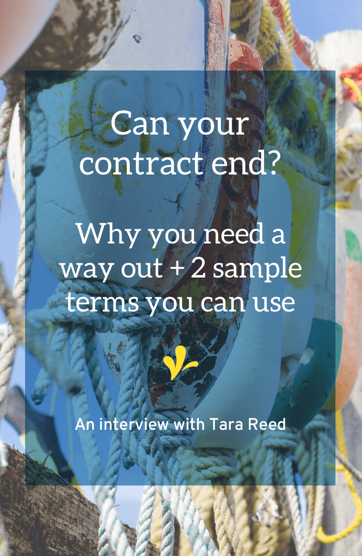 A termination clause is how you get out of a contract. Tara Reed learned the importance of having a way to end an art licensing contract the hard way. Read her story and get two sample termination clauses you can use in your contract.