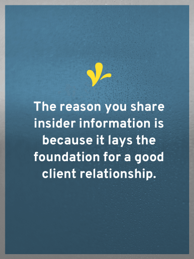 To have happy clients, you need to establish boundaries and expectations with them. One way to start this process is by sharing insider information.
