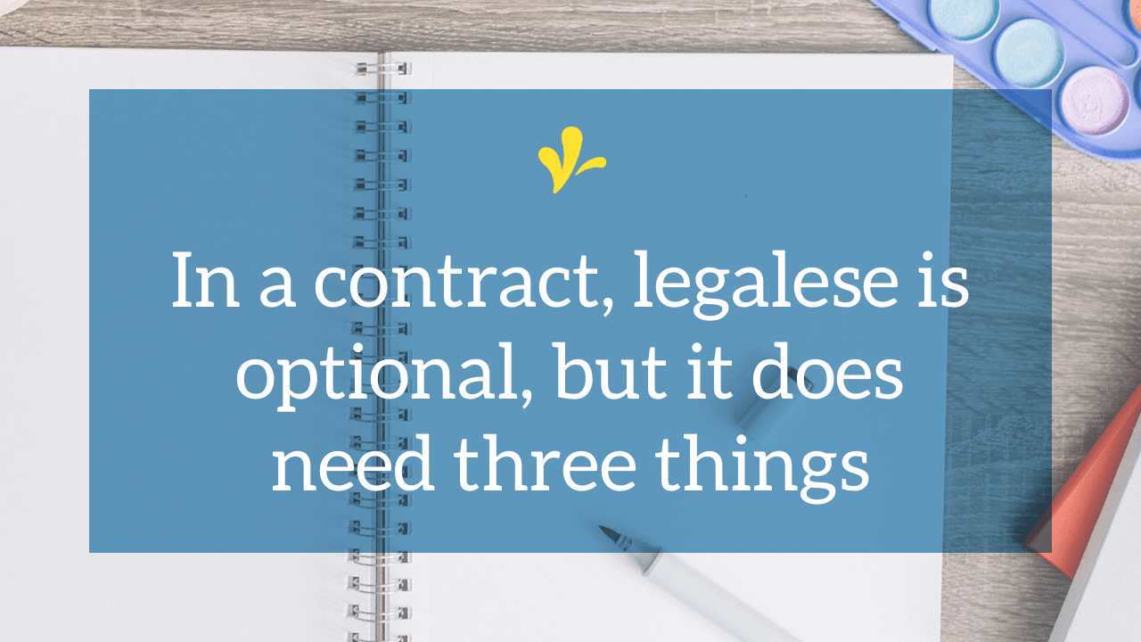 You've got an excuse for why you don't have a contract. Maybe it is related to time, money or fear. But you can write a valid contract, without legalese.