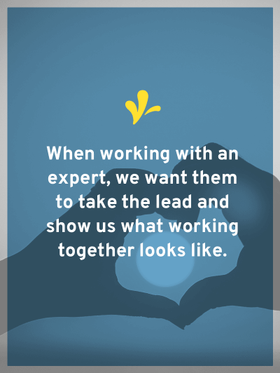 When working with an expert, we want them to take the lead. One of the keys to doing this is establishing client policies so they know what to expect.