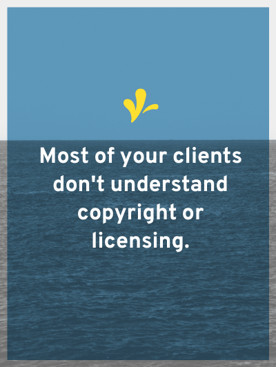 Most of your clients don't understand copyright. So you have to teach your clients about copyright. There are 3 easy ways you can work this in your process.