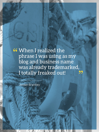 When you go from a hobby to a business, you don't always do the proper research. Jordan Brantley learned this the hard way when she found out that her blog name was already trademarked by someone else.