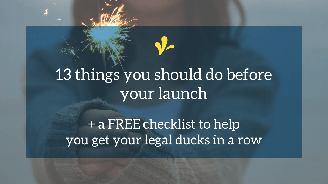 You are gearing up for a launch and creating a massive product launch checklist. But do you know the 13 things you need on there to keep your legal ducks in a row?