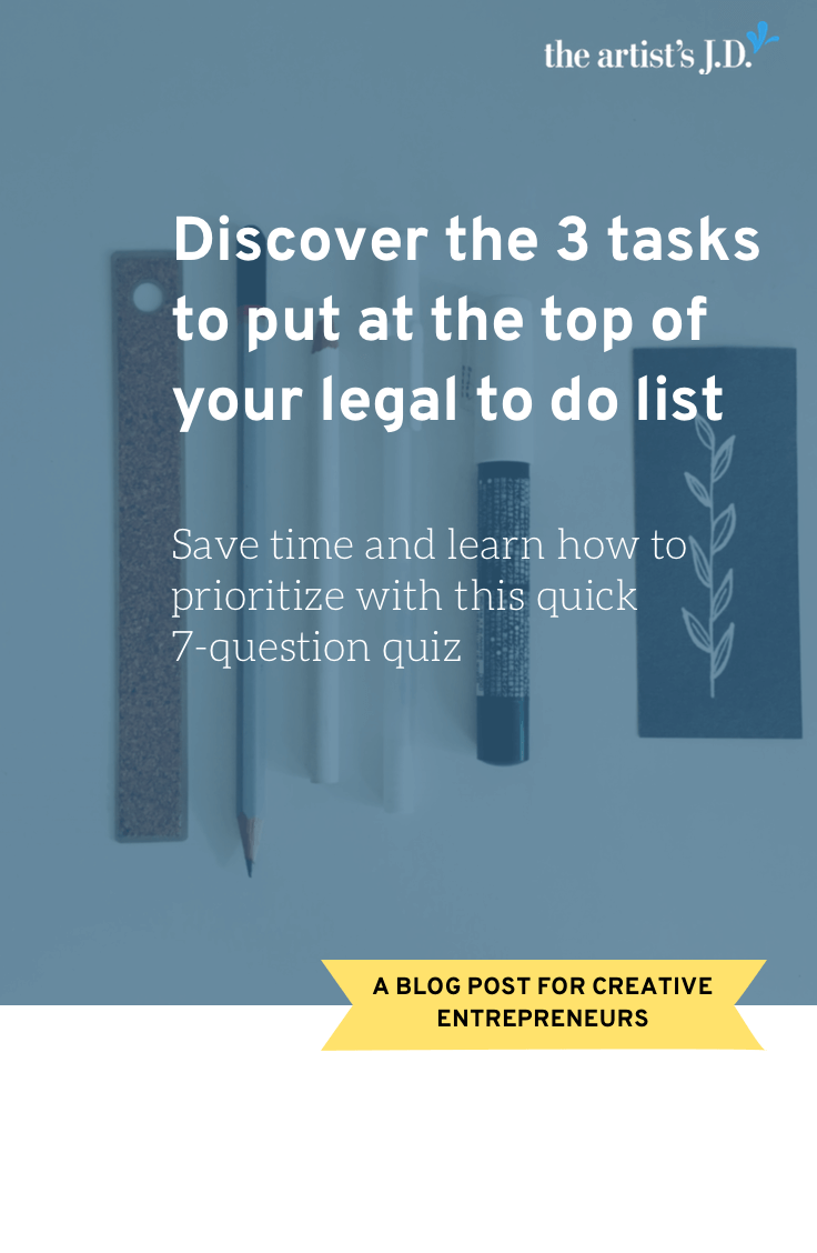 Take this 7-question quiz and get personalized recommendations of the tasks that should be at the top of your creative business' legal to do list.