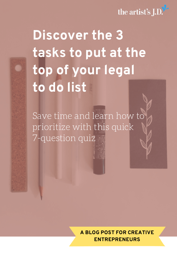 Take this 7-question quiz and get personalized recommendations of the 3 tasks that should be at the top of your creative business' legal to do list.