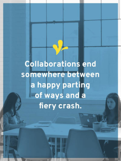 "Women working with text overlay ""Collaborations end somewhere between a happy parting of ways and a fiery crash."""
