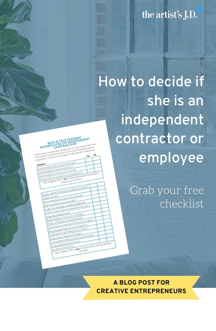 Stop guessing if she is an independent contractor or employee | Unsure if your new hire is an independent contractor or employee? Click through to learn the test you\'ll use to decide what her role must legally be. You\'ll also find six examples from creative businesses just like yours. And you can grab a PDF checklist to make it easy to figure out what your new team member will be.